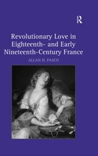 Revolutionary Love in Eighteenth- and Early Nineteenth-Century France