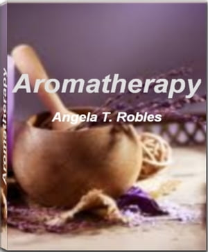 Aromatherapy Take Charge of Your Health With This Eye-Opening Guide On Aromatherapy Oil,  Aromatherapy Massage,  Aromatherapy Diffuser,  Aromatherapy Can