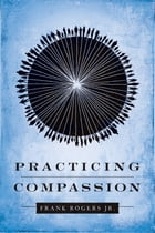 Practicing Compassion by Frank Rogers Jr.