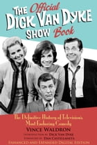 The Official Dick Van Dyke Show Book [Deluxe Expanded Archive Edition]: The Definitive History of…