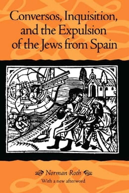 Book Conversos, Inquisition, and the Expulsion of the Jews from Spain by Roth, Norman