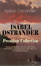 ISABEL OSTRANDER Premium Collection – Mystery & Western Classics: One Thirty, The Crevice, Anything Once, The Fifth Ace & Island of Intrigue by Isabel Ostrander