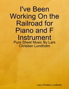I've Been Working On the Railroad for Piano and F Instrument - Pure Sheet Music By Lars Christian Lundholm by Lars Christian Lundholm