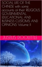 SOCIAL LIFE OF THE CHINESE with some accounts of their RELIGIOUS, GOVERNMENTAL, EDUCATIONAL AND BUSINESS CUSTOMS AND OPINIONS Volume II by Justus DOOLITTLE