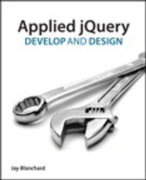 Applied jQuery: Develop and Design by Jay Blanchard