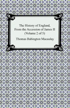 The History of England, From the Accession of James II (Volume 2 of 5) by Thomas Babington Macaulay