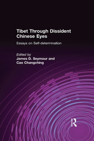 Tibet Through Dissident Chinese Eyes: Essays on Self-determination Essays on Self-determination