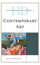 Historical Dictionary of Contemporary Art by Ann Lee Morgan