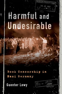 Book Harmful and Undesirable: Book Censorship in Nazi Germany by Guenter Lewy
