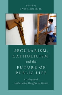 Secularism, Catholicism, and the Future of Public Life: A Dialogue with Ambassador Douglas W. Kmiec