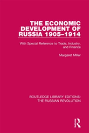 The Economic Development of Russia 1905-1914 With Special Reference to Trade,  Industry,  and Finance