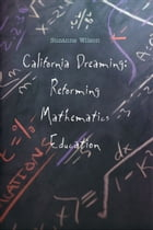 California Dreaming: Reforming Mathematics Education by Professor Suzanne M. Wilson