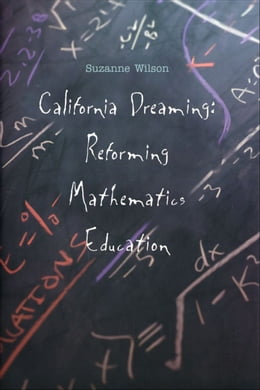 Book California Dreaming: Reforming Mathematics Education by Professor Suzanne M. Wilson