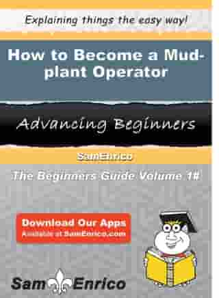 How to Become a Mud-plant Operator: How to Become a Mud-plant Operator by Loida Alarcon