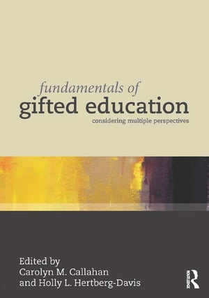 Fundamentals of Gifted Education Considering Multiple Perspectives
