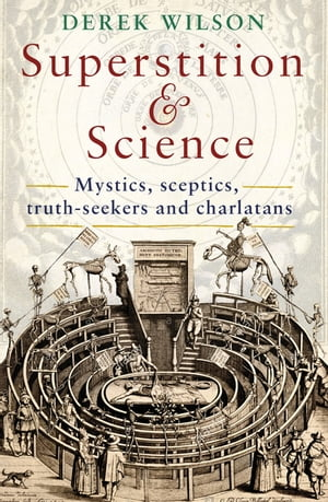Superstition and Science,  1450-1750 Mystics,  sceptics,  truth-seekers and charlatans