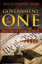 Government of The One: How Your Can Change the World by Mary Lee Durham