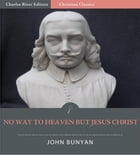 No Way to Heaven but Jesus Christ (Illustrated Edition) by John Bunyan