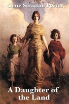 A Daughter of the Land by Gene Stratton Porter