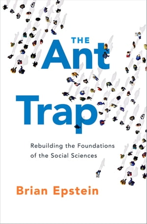 The Ant Trap Rebuilding the Foundations of the Social Sciences