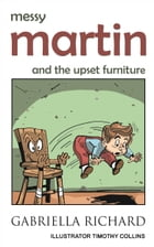 Messy Martin and the upset furniture by Gabriella Richard