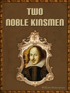 Two Noble Kinsmen by William Shakespeare