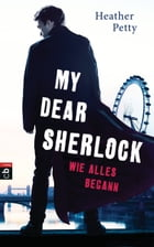 My Dear Sherlock - Wie alles begann by Heather Petty
