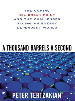 Book A Thousand Barrels a Second: The Coming Oil Break Point and the Challenges Facing an Energy… by Tertzakian, Peter