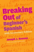 Breaking Out of Beginner's Spanish by Joseph J. Keenan