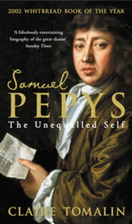 Book Samuel Pepys: The Unequalled Self by Claire Tomalin