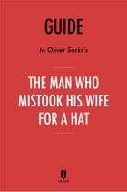 Guide to Oliver Sacks's The Man Who Mistook His Wife for a Hat by Instaread by Instaread