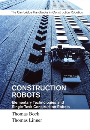 Construction Robots: Volume 3 Elementary Technologies and Single-Task Construction Robots