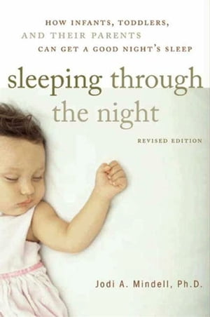 Sleeping Through the Night,  Revised Edition How Infants,  Toddlers,  and Parents can get a Good Night's sleep