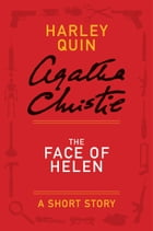 The Face of Helen: A Mysterious Mr. Quin Story by Agatha Christie