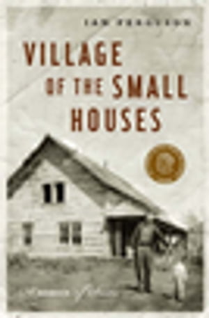 Village of the Small Houses: A Memoir of Sorts by Ian Ferguson