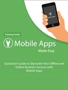 Mobile Apps Made Easy - Training Guide: How to Create Mobile Apps by Frederick Lorenzo