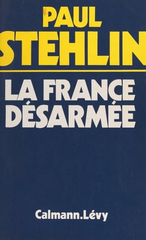 La France désarmée by Paul Stehlin