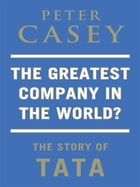 The Greatest Company in the World?: The Story of TATA