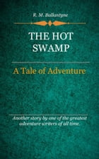 The Hot Swamp by Ballantyne, R. M.