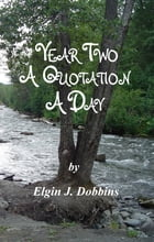 Year Two - A Quotation A Day by Elgin J. Dobbins