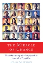 The Miracle of Change: Transforming the Impossible into the Possible by Doug Anderson