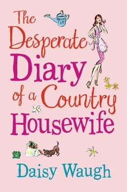Book The Desperate Diary of a Country Housewife by Daisy Waugh
