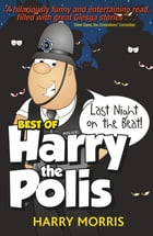 The Last Night on the Beat: The Best of Harry the Polis by Harry Morris