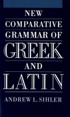 New Comparative Grammar of Greek and Latin by Andrew L Sihler