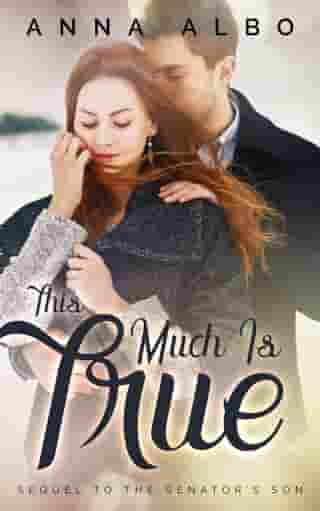 This Much Is True: The Senator's Son, #2 by Anna Albo