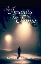 In Insanity For Fame by Kumar Siddharth