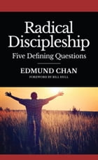 Radical Discipleship: The Five Defining Questions by Edmund Chan
