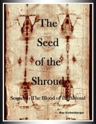 The Seed of the Shroud: Volume 2 by Ray Eichenberger