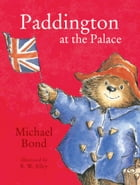 Paddington at the Palace (Read Aloud) by Michael Bond