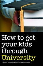 How to Get Your Kids Through University by Mark Davies